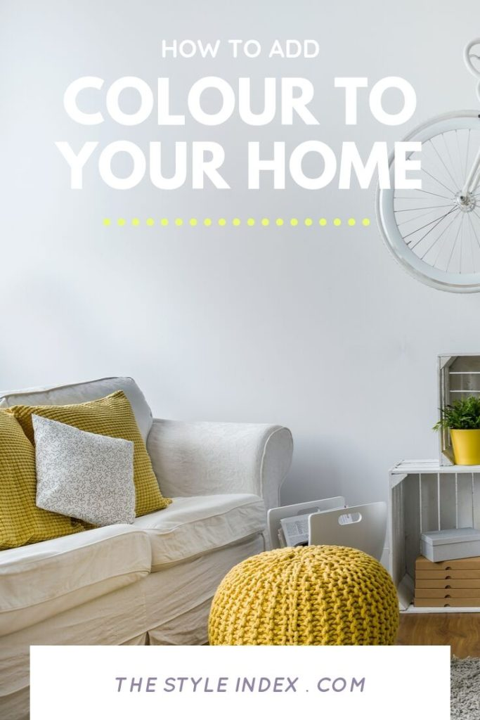 ADD COLOUR TO YOUR HOME